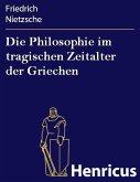 Die Philosophie im tragischen Zeitalter der Griechen (eBook, ePUB)