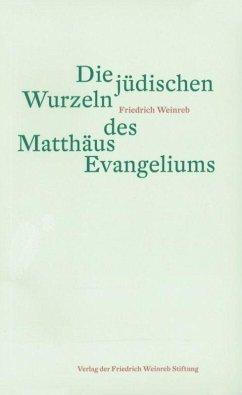 Die jüdischen Wurzeln des Matthäus Evangeliums - Weinreb, Friedrich