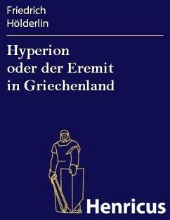 Hyperion oder der Eremit in Griechenland (eBook, ePUB) - Hölderlin, Friedrich