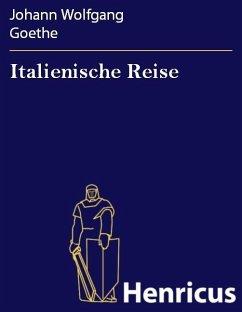 Italienische Reise (eBook, ePUB) - Goethe, Johann Wolfgang