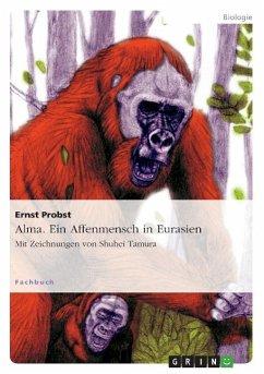 Alma. Ein Affenmensch in Eurasien