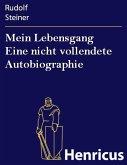 Mein Lebensgang Eine nicht vollendete Autobiographie (eBook, ePUB)
