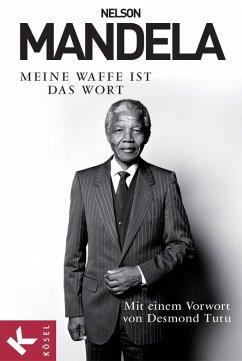 Meine Waffe ist das Wort (eBook, ePUB) - Mandela, Nelson