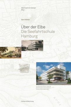 Über der Elbe. Die Seefahrtschule Hamburg - Kähler, Gert
