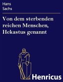 Von dem sterbenden reichen Menschen, Hekastus genannt (eBook, ePUB)