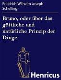 Bruno, oder über das göttliche und natürliche Prinzip der Dinge (eBook, ePUB)