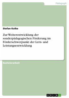Zur Weiterentwicklung der sonderpädagogischen Förderung im Förderschwerpunkt der Lern- und Leistungsentwicklung - Kolke, Stefan