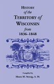 History of the Territory of Wisconsin from 1836-1848