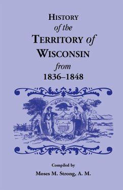 History of the Territory of Wisconsin from 1836-1848 - Strong, Moses M.