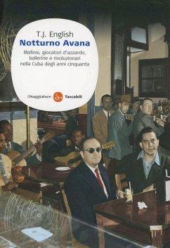 Notturno Avana. Mafiosi, giocatori d'azzardo, ballerine e rivoluzionari nella Cuba degli anni cinquanta - English, T. J.
