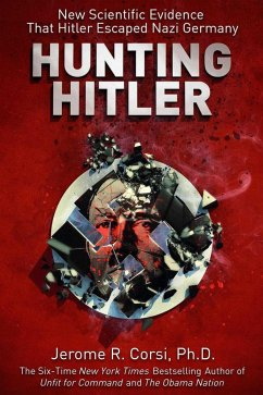 Hunting Hitler: New Scientific Evidence That Hitler Escaped Nazi Germany - Corsi, Jerome R.
