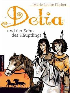 Delia und der Sohn des Häuptlings (eBook, ePUB) - Fischer, Marie Louise