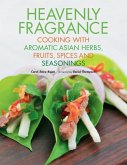 Heavenly Fragrance: Cooking with Aromatic Asian Herbs, Fruits, Spices and Seasonings [asian Cookbook, Over 150 Recipes]