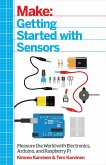 Make: Getting Started with Sensors: Measure the World with Electronics, Arduino, and Raspberry Pi