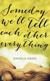 Someday We'll Tell Each Other Everything (eBook, ePUB)