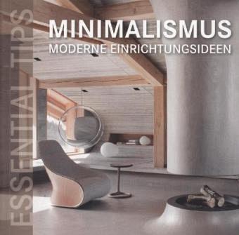 Essential tips minimalismus moderne einrichtungsideen for Minimalismus im haus buch