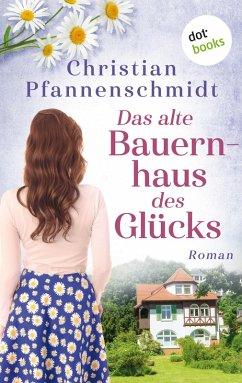 Das alte Bauernhaus des Glücks (eBook, ePUB) - Pfannenschmidt, Christian