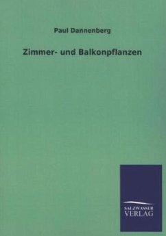 Zimmer- und Balkonpflanzen - Dannenberg, Paul