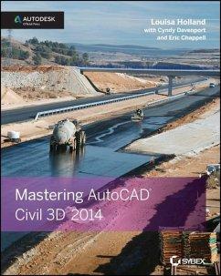 Mastering AutoCAD Civil 3D 2014 - Holland, Louisa; Davenport, Cyndy; Chappell, Eric