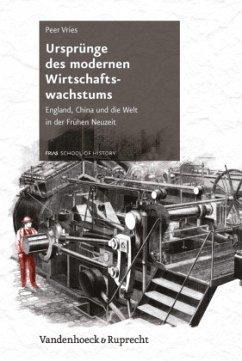 Ursprünge des modernen Wirtschaftswachstums - Vries, Peer