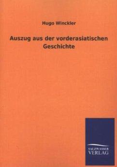 Auszug aus der vorderasiatischen Geschichte - Winckler, Hugo
