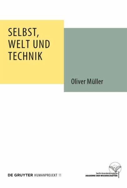 Selbst, Welt und Technik - Müller, Oliver