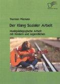 Der Klang Sozialer Arbeit: Musikpädagogische Arbeit mit Kindern und Jugendlichen