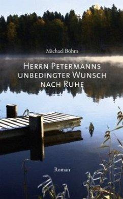 Herrn Petermanns unbedingter Wunsch nach Ruhe - Böhm, Michael
