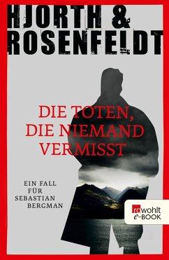 Die Toten, die niemand vermisst / Sebastian Bergman Bd.3 (eBook, ePUB) - Rosenfeldt, Hans; Hjorth, Michael