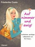 Auf nimmer und ewig! Turbulenter, spritziger Liebesroman, nur für Frauen! (eBook, ePUB)