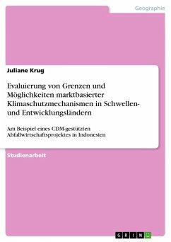 Evaluierung von Grenzen und Möglichkeiten marktbasierter Klimaschutzmechanismen in Schwellen- und Entwicklungsländern - Krug, Juliane