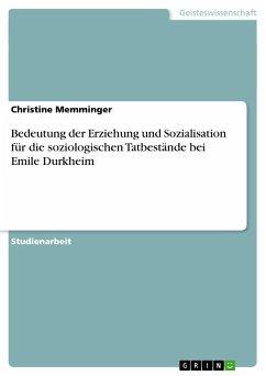 Bedeutung der Erziehung und Sozialisation für die soziologischen Tatbestände bei Emile Durkheim