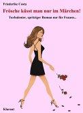 Frösche küsst man nur im Märchen! Turbulenter, spritziger Liebesroman nur für Frauen... (eBook, ePUB)