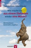 Wie mache ich aus einem Elefanten wieder eine Mücke? (eBook, PDF)