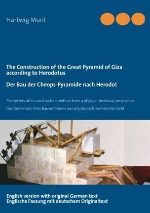 The Construction of the Great Pyramid of Giza according to Herodotus / Der Bau der Cheops-Pyramide nach Herodot - Munt, Hartwig