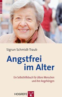 Angstfrei im Alter (eBook, ePUB) - Schmidt-Traub, Sigrun