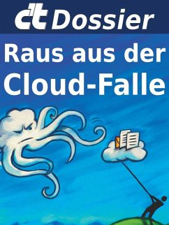 c't Dossier: Raus aus der Cloud-Falle (eBook, ePUB) - c't-Redaktion