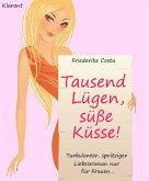 Tausend Lügen, süße Küsse! Turbulenter, spritziger Liebesroman nur für Frauen... (eBook, ePUB)