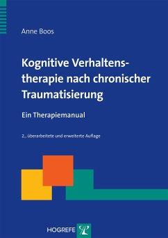 Kognitive Verhaltenstherapie nach chronischer Traumatisierung - Boos, Anne