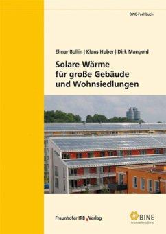 Solare Wärme für große Gebäude und Wohnsiedlungen - Bollin, Elmar; Huber, Klaus; Mangold, Dirk