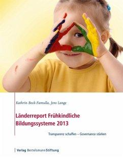 Länderreport Frühkindliche Bildungssysteme 2013 (eBook, PDF) - Bock-Famulla, Kathrin; Lange, Jens