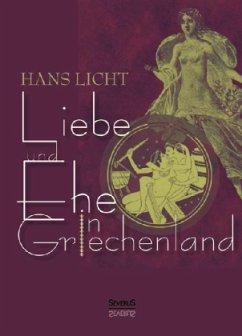 Liebe und Ehe in Griechenland - Licht, Hans