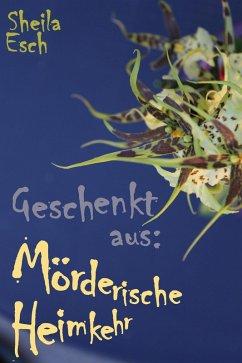 Mörderische Heimkehr - 1 1/2 Kriminal-Kurzgeschichten (eBook, ePUB) - Esch, Sheila