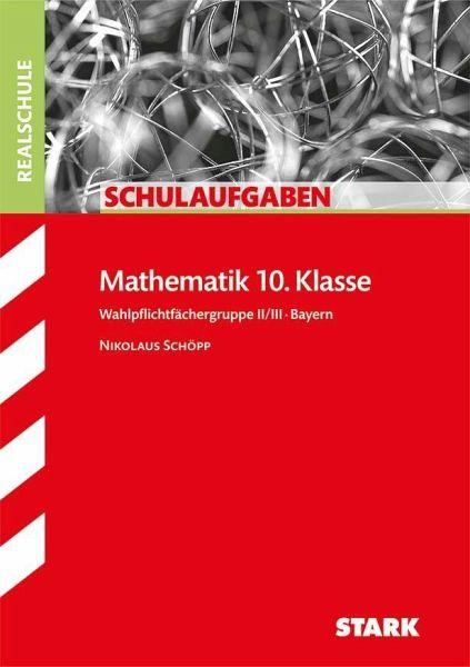 schulaufgaben realschule bayern mathematik 10 klasse gruppe ii iii von nikolaus sch pp. Black Bedroom Furniture Sets. Home Design Ideas