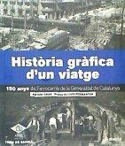Història Gràfica d'un viatge : 150 anys de Ferrocarrils de la Generalitat de Catalunya