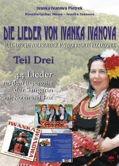 Die Lieder von Ivanka Ivanova - Teil Drei (eBook, ePUB) - Ivanova Pietrek, Ivanka