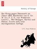 Der Krieg gegen Dänemark im Jahre 1864. Bearbeitet von G. Gr. W. [i.e. F. J. G. von Waldersee, Count.] ... Mit Beilagen, Karten und Plänen. Zweite aufs neue durchgesehene Auflage.