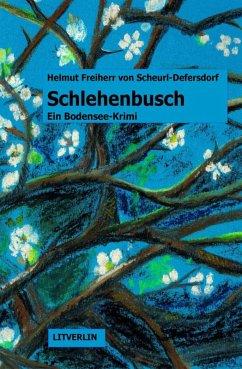 Schlehenbusch (eBook, ePUB) - Freiherr von Scheurl-Defersdorf, Helmut