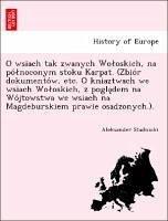 O wsiach tak zwanych Woloskich, na po´lnoconym stoku Karpat. (Zbio´r dokumento´w, etc. O kniaztwach we wsiach Woloskich, z pogla¿dem na Wo´jtowstwa we wsiach na Magdeburskiem prawie osadzonych.).