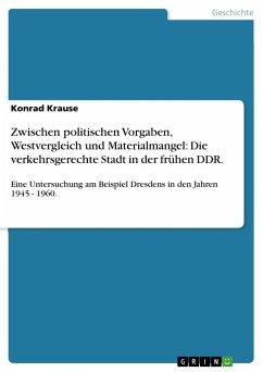 Zwischen politischen Vorgaben, Westvergleich und Materialmangel: Die verkehrsgerechte Stadt in der frühen DDR.
